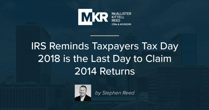 IRS Reminds Taxpayers Tax Day 2018 is the Last Day to Claim 2014 Returns