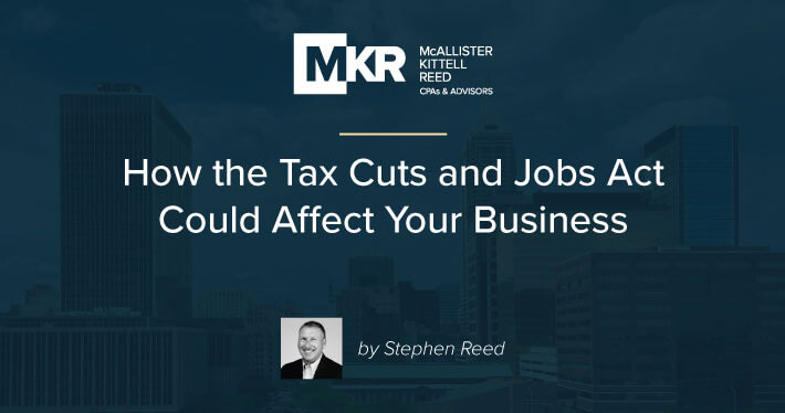 How the Tax Cuts and Jobs Act Could Affect Your Business