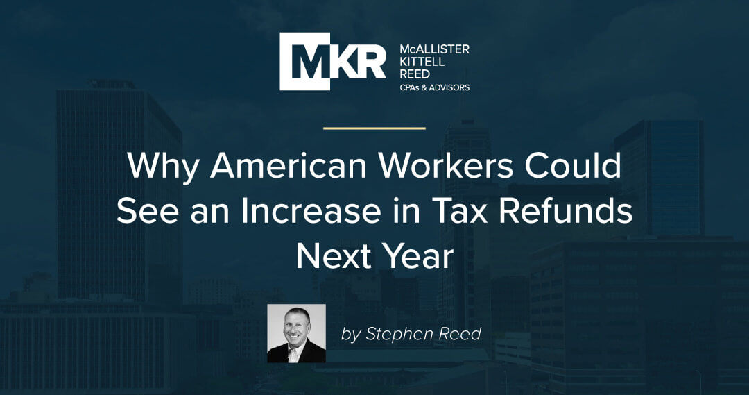 Why American Workers Could See an Increase in Tax Refunds Next Year