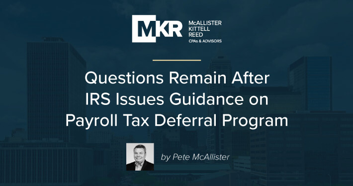 Questions Remain After IRS Issues Guidance on Payroll Tax Deferral Program