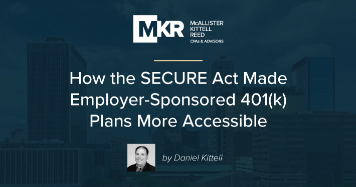 How the SECURE Act Made Employer-Sponsored 401(k) Plans More Accessible