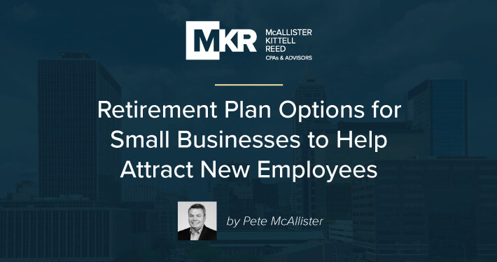 Retirement Plan Options for Small Businesses to Help Attract New Employees