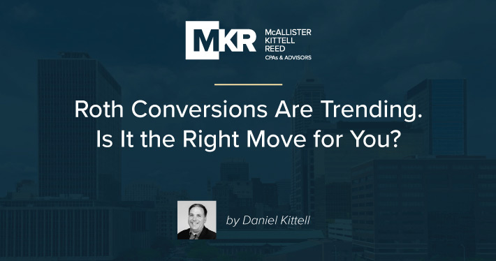 Roth Conversions Are Trending. Is It the Right Move for You?