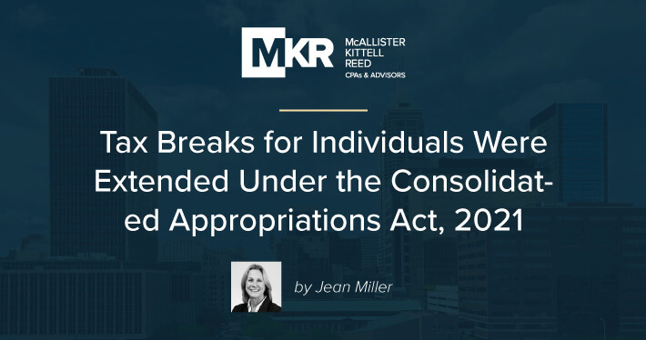 Tax Breaks for Individuals Were Extended Under the Consolidated Appropriations Act, 2021