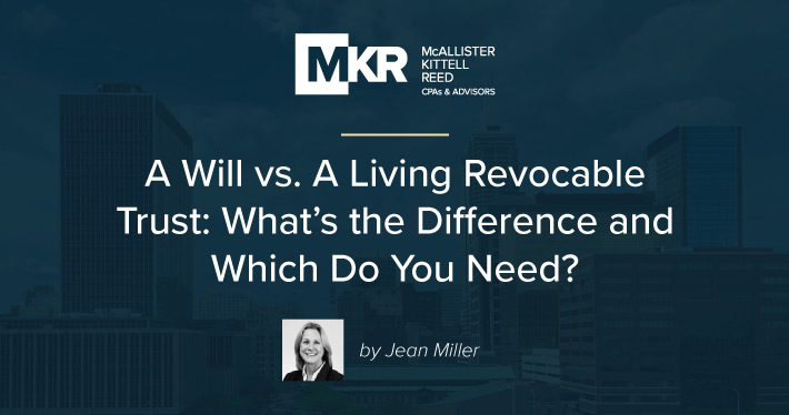 A Will vs. A Living Revocable Trust: What's the Difference and Which Do You Need?